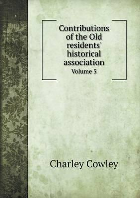 Contributions of the Old Residents' Historical Association Volume 5