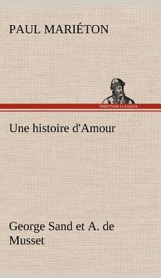 Une Histoire d Amour George Sand et a de Musset