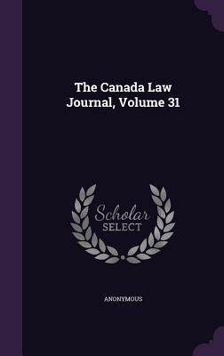 The Canada Law Journal, Volume 31