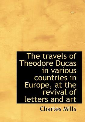 The Travels of Theodore Ducas in Various Countries in Europe, at the Revival of Letters and Art
