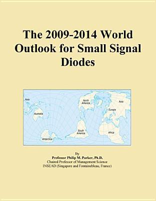 The 2009-2014 World Outlook for Small Signal Diodes