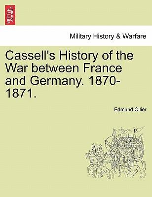 Cassell's History of the War between France and Germany. 1870-1871