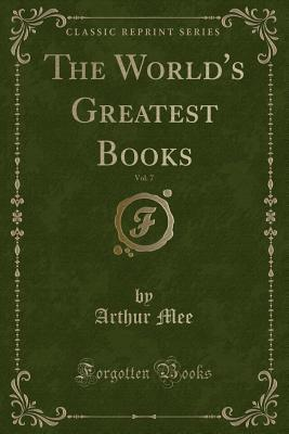 The World's Greatest Books, Vol. 7 (Classic Reprint)