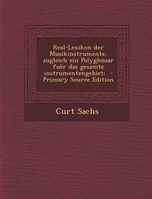 Real-Lexikon Der Musikinstrumente, Zugleich Ein Polyglossar Fuer Das Gesamte Instrumentengebiet; - Primary Source Edition