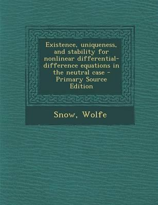 Existence, Uniqueness, and Stability for Nonlinear Differential-Difference Equations in the Neutral Case - Primary Source Edition