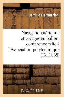 Navigation Aerienne et Voyages en Ballon, Conference Faite a l'Association Polytechnique