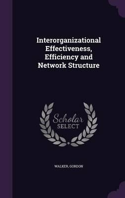 Interorganizational Effectiveness, Efficiency and Network Structure