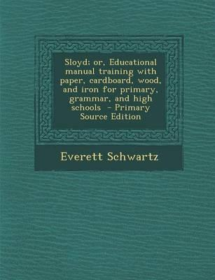 Sloyd; Or, Educational Manual Training with Paper, Cardboard, Wood, and Iron for Primary, Grammar, and High Schools