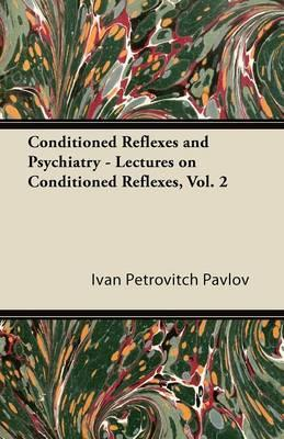 Conditioned Reflexes and Psychiatry - Lectures on Conditioned Reflexes, Vol. 2
