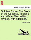 Soldiers Three the Story of the Gadsbys in Black and White New Edition, Revised, with Additions