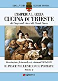 L'Imperial Regia cucina di Trieste dal Congresso di Vienna alla Grande Guerra