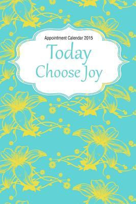 Today Choose Joy Appointment 2015 Calendar