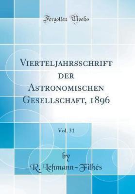Vierteljahrsschrift der Astronomischen Gesellschaft, 1896, Vol. 31 (Classic Reprint)
