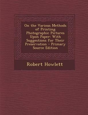 On the Various Methods of Printing Photographic Pictures Upon Paper