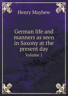 German Life and Manners as Seen in Saxony at the Present Day Volume 1