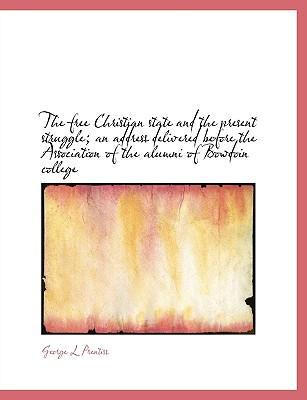 The free Christian state and the present struggle; an address delivered before the Association of the alumni of Bowdoin college
