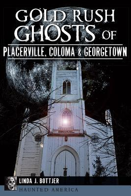 Gold Rush Ghosts of Placerville, Coloma & Georgetown