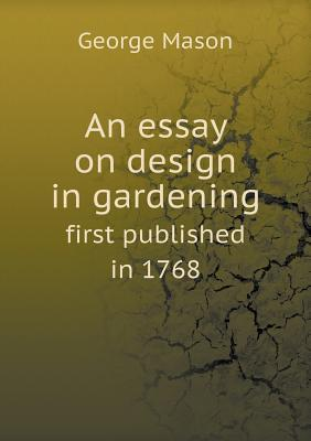 An Essay on Design in Gardening First Published in 1768