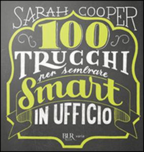 100 trucchi per sembrare smart in ufficio