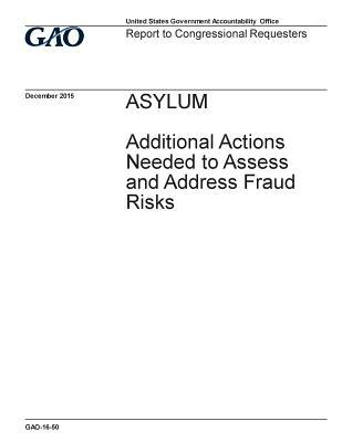 Asylum Additional Actions Needed to Assess and Address Fraud Risks