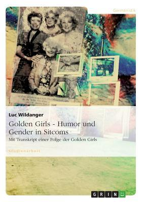 Golden Girls - Humor und Gender in Sitcoms