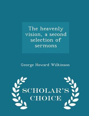 The Heavenly Vision, a Second Selection of Sermons - Scholar's Choice Edition