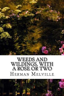 Weeds and Wildings, With a Rose or Two