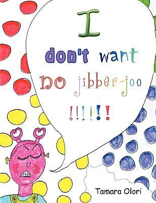 I Don't Want No Jibber-joo !!