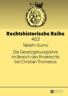 Die Gesetzgebungslehre Im Bereich Des Privatrechts Bei Christian Thomasius