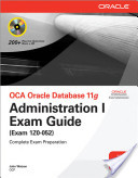 Oca Oracle Database 11g: Administration i Exam Guide (exam 1z0-052)