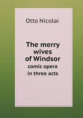 The Merry Wives of Windsor Comic Opera in Three Acts