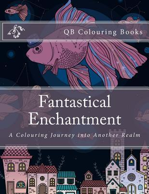Fantastical Enchantment - a Colouring Journey into Another Realm