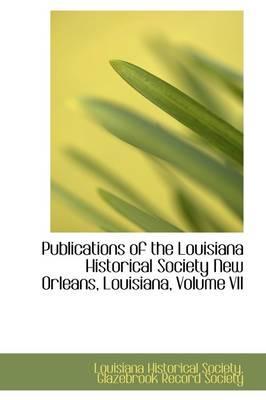 Publications of the Louisiana Historical Society New Orleans, Louisiana