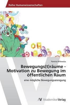 Bewegungs(t)räume - Motivation zu Bewegung im öffentlichen Raum