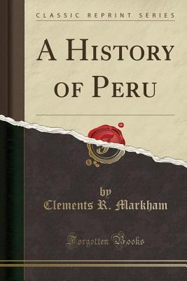A History of Peru (Classic Reprint)
