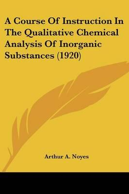 A Course Of Instruction In The Qualitative Chemical Analysis Of Inorganic Substances