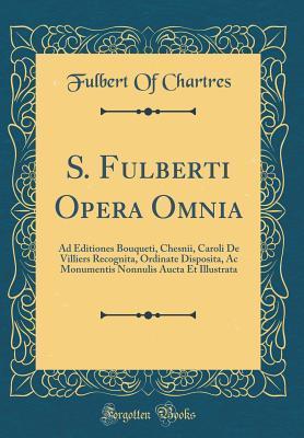 S. Fulberti Opera Omnia