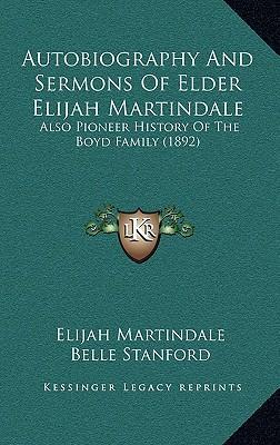 Autobiography and Sermons of Elder Elijah Martindale