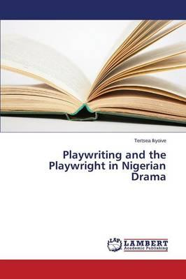 Playwriting and the Playwright in Nigerian Drama