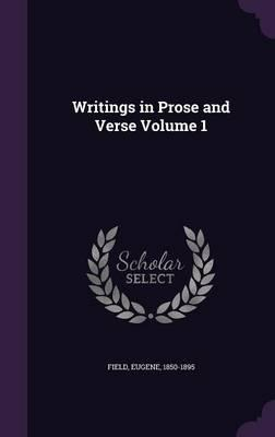 Writings in Prose and Verse Volume 1