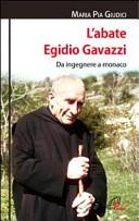 L'abate Egidio Gavazzi. Da ingegnere a monaco sulle vette di Dio