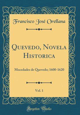Quevedo, Novela Historica, Vol. 1