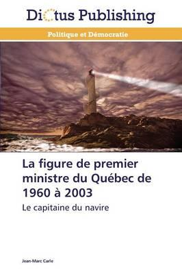 La Figure de Premier Ministre du Quebec de 1960 a 2003