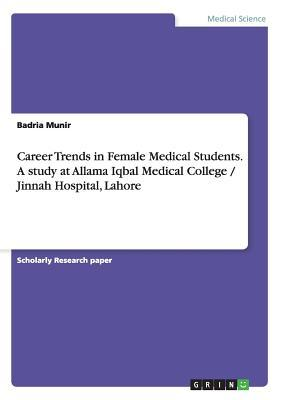 Career Trends in Female Medical Students. A study at Allama Iqbal Medical College / Jinnah Hospital, Lahore