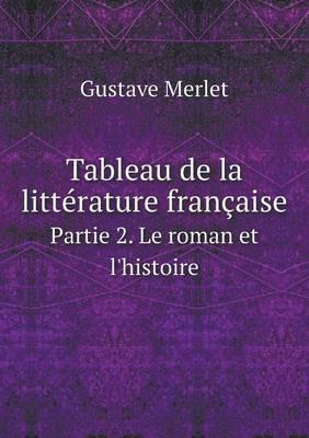Tableau de La Litterature Francaise Partie 2. Le Roman Et L'Histoire