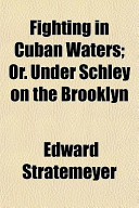 Fighting in Cuban Waters; Or. Under Schley on the Brooklyn