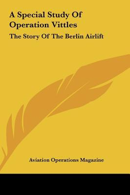A Special Study of Operation Vittles a Special Study of Operation Vittles