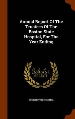 Annual Report of the Trustees of the Boston State Hospital, for the Year Ending