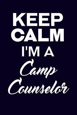Keep Calm I'm A Camp...