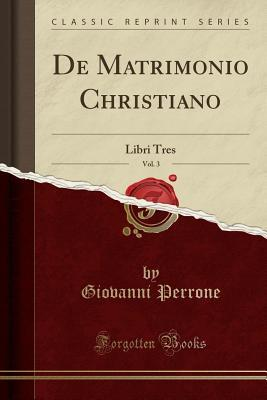 De Matrimonio Christiano, Vol. 3